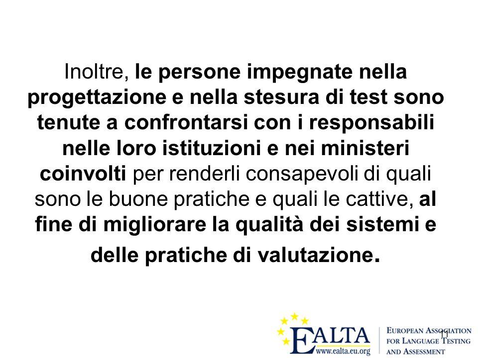 11 Inoltre, le persone impegnate nella progettazione e nella stesura di test sono tenute a confrontarsi con i responsabili nelle loro istituzioni e ne