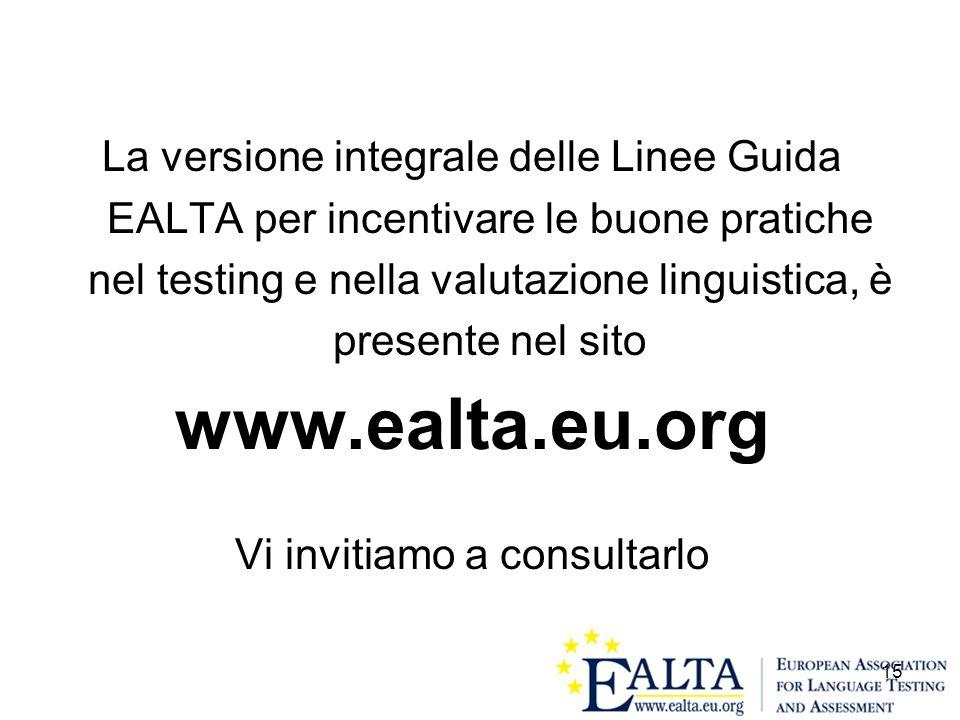 15 La versione integrale delle Linee Guida EALTA per incentivare le buone pratiche nel testing e nella valutazione linguistica, è presente nel sito ww