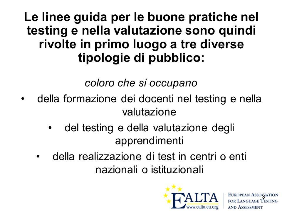 3 Le linee guida per le buone pratiche nel testing e nella valutazione sono quindi rivolte in primo luogo a tre diverse tipologie di pubblico: coloro