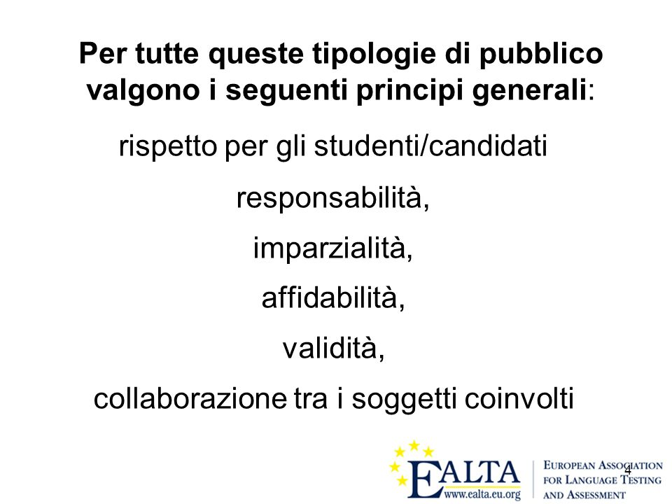 15 La versione integrale delle Linee Guida EALTA per incentivare le buone pratiche nel testing e nella valutazione linguistica, è presente nel sito www.ealta.eu.org Vi invitiamo a consultarlo