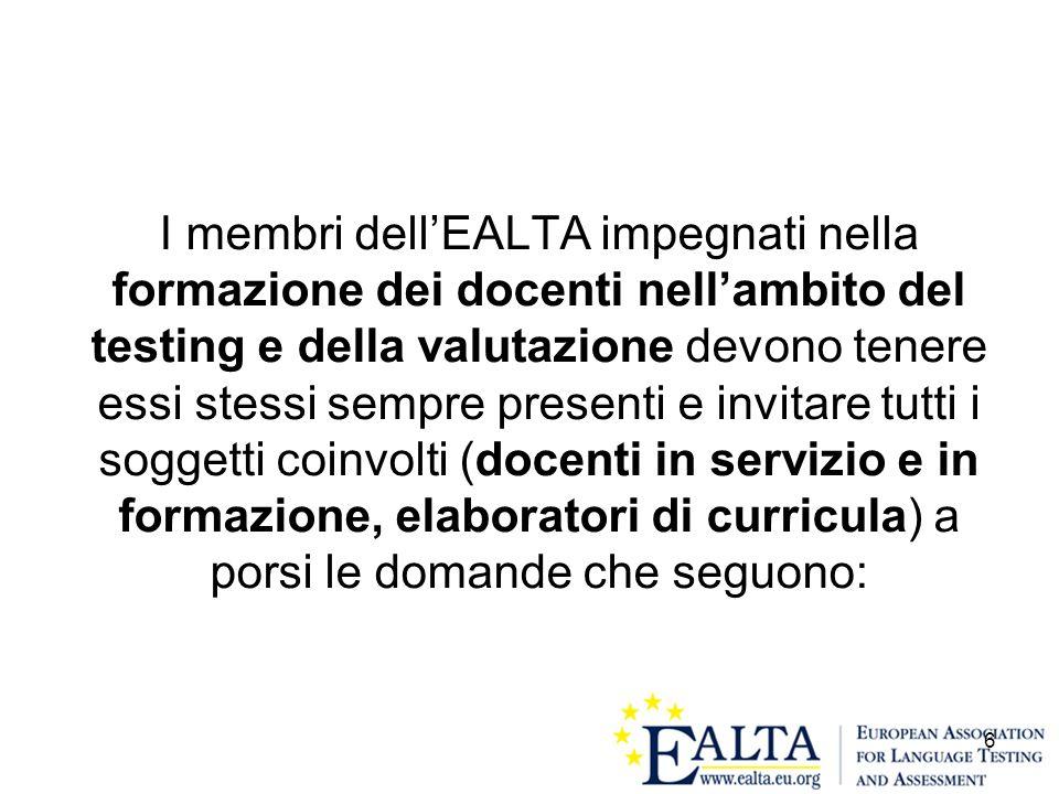 6 I membri dellEALTA impegnati nella formazione dei docenti nellambito del testing e della valutazione devono tenere essi stessi sempre presenti e inv