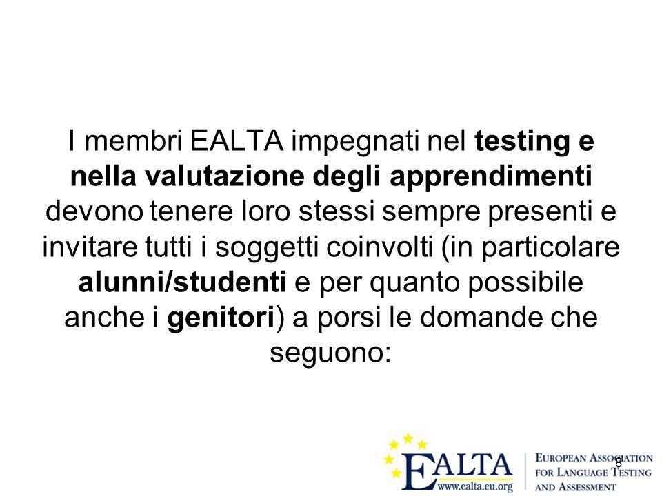 8 I membri EALTA impegnati nel testing e nella valutazione degli apprendimenti devono tenere loro stessi sempre presenti e invitare tutti i soggetti c