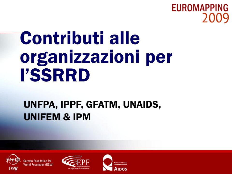 Contributi alle organizzazioni per lSSRRD UNFPA, IPPF, GFATM, UNAIDS, UNIFEM & IPM