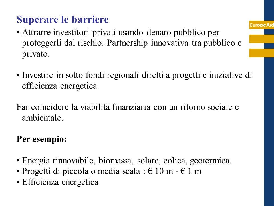 EuropeAid Superare le barriere Attrarre investitori privati usando denaro pubblico per proteggerli dal rischio. Partnership innovativa tra pubblico e