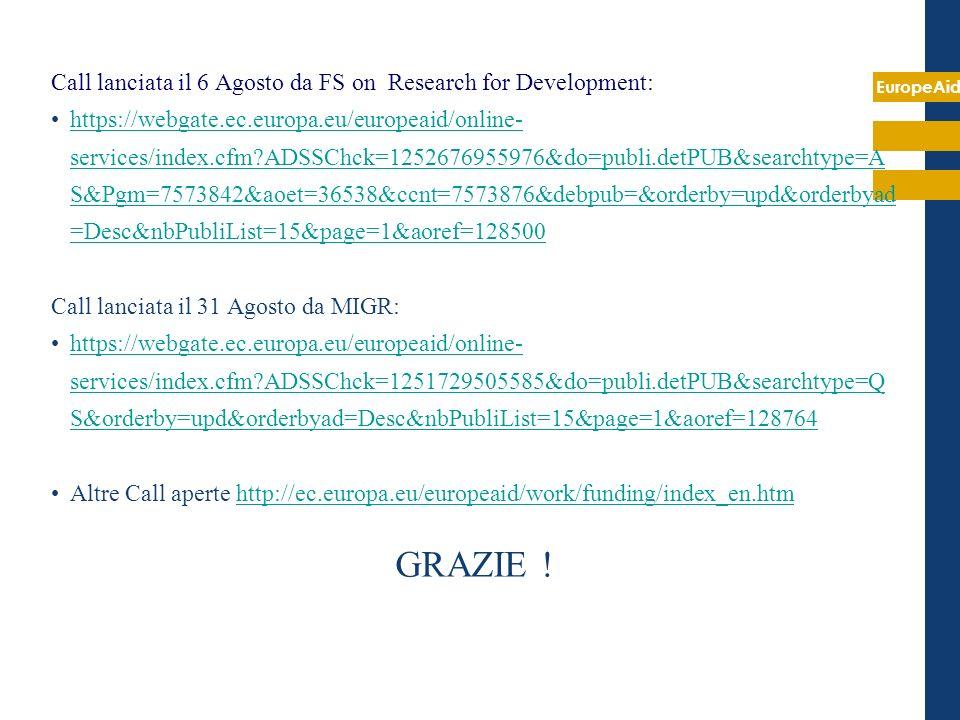 EuropeAid Call lanciata il 6 Agosto da FS on Research for Development: https://webgate.ec.europa.eu/europeaid/online- services/index.cfm?ADSSChck=1252