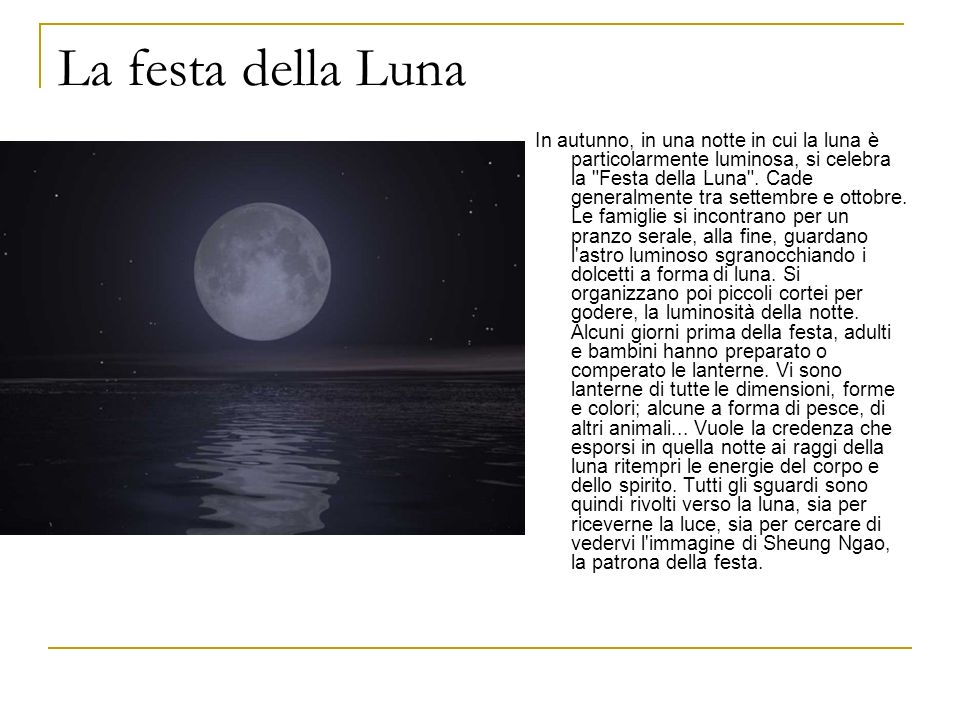 La festa della Luna In autunno, in una notte in cui la luna è particolarmente luminosa, si celebra la
