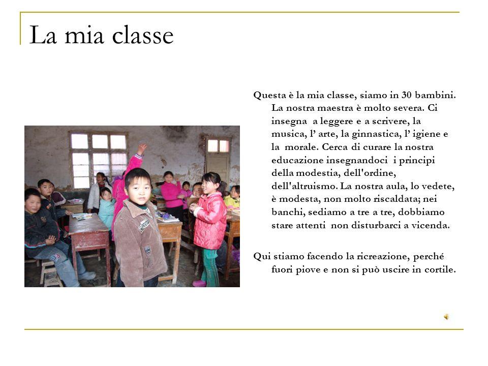 La mia classe Questa è la mia classe, siamo in 30 bambini. La nostra maestra è molto severa. Ci insegna a leggere e a scrivere, la musica, l arte, la
