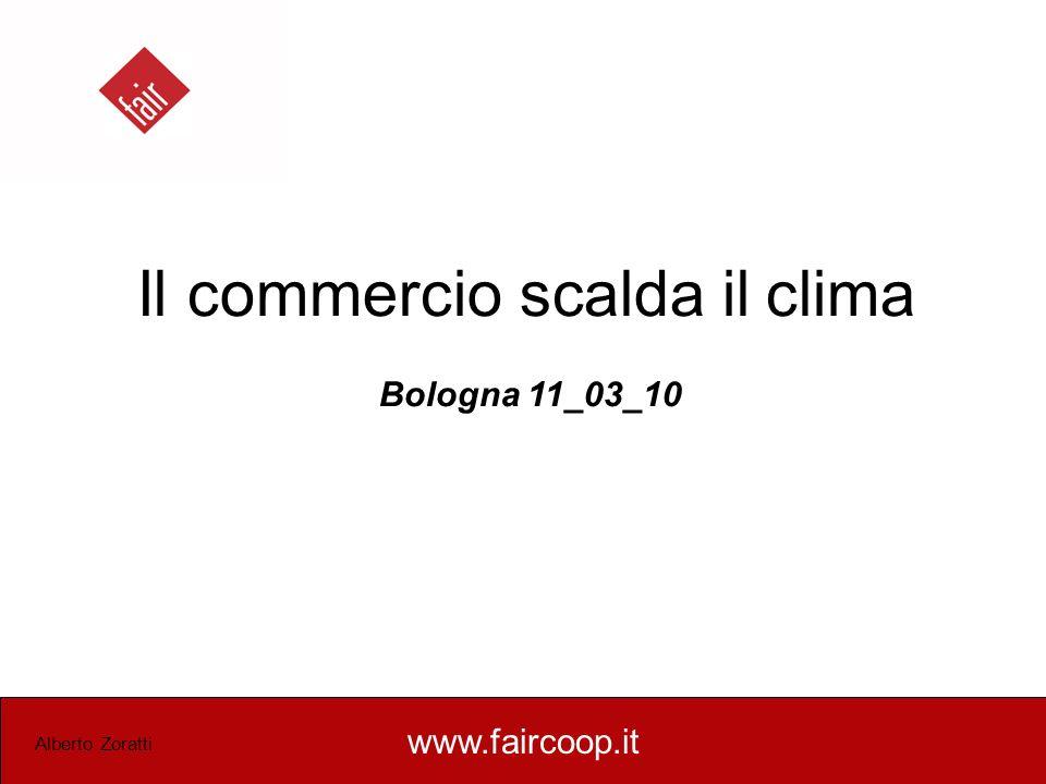 www.faircoop.it Alberto Zoratti Il commercio scalda il clima Bologna 11_03_10