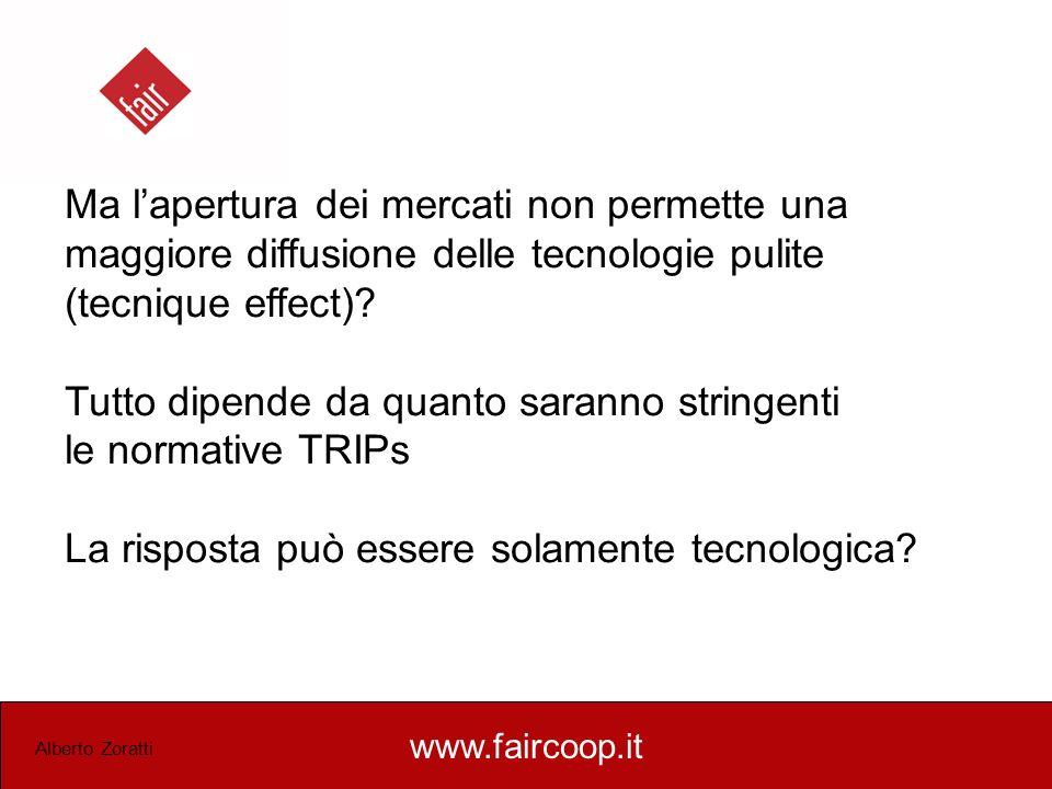 www.faircoop.it Alberto Zoratti Ma lapertura dei mercati non permette una maggiore diffusione delle tecnologie pulite (tecnique effect)? Tutto dipende