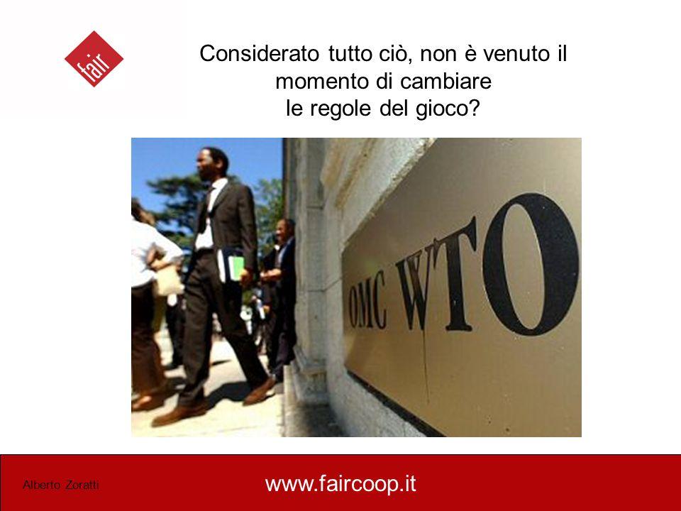 www.faircoop.it Alberto Zoratti Considerato tutto ciò, non è venuto il momento di cambiare le regole del gioco?
