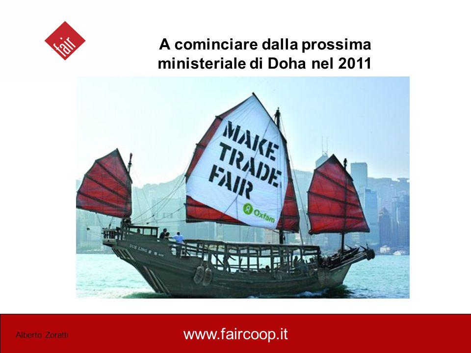 www.faircoop.it Alberto Zoratti A cominciare dalla prossima ministeriale di Doha nel 2011