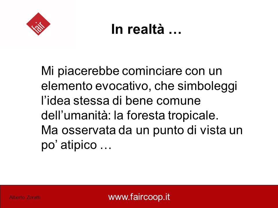 www.faircoop.it Alberto Zoratti In realtà … Mi piacerebbe cominciare con un elemento evocativo, che simboleggi lidea stessa di bene comune dellumanità