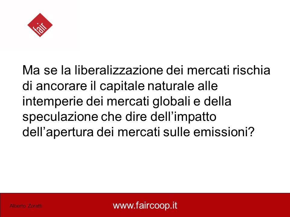 www.faircoop.it Alberto Zoratti Ma se la liberalizzazione dei mercati rischia di ancorare il capitale naturale alle intemperie dei mercati globali e d