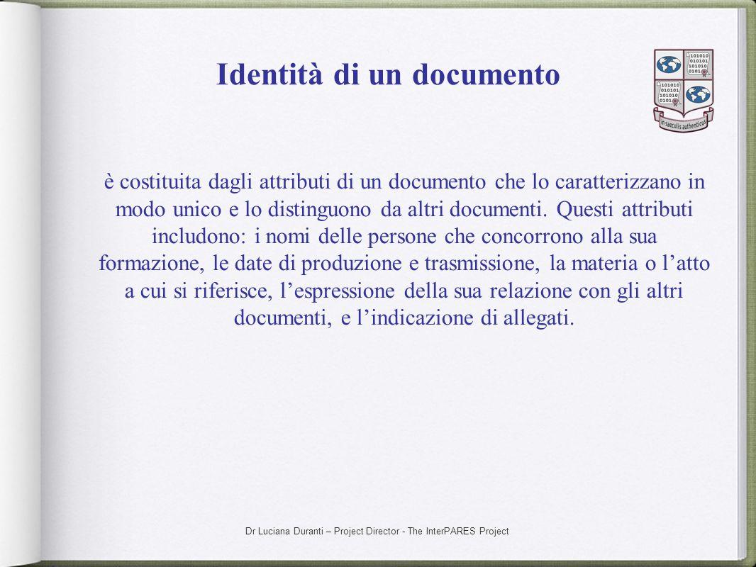 Dr Luciana Duranti – Project Director - The InterPARES Project Identità di un documento è costituita dagli attributi di un documento che lo caratteriz