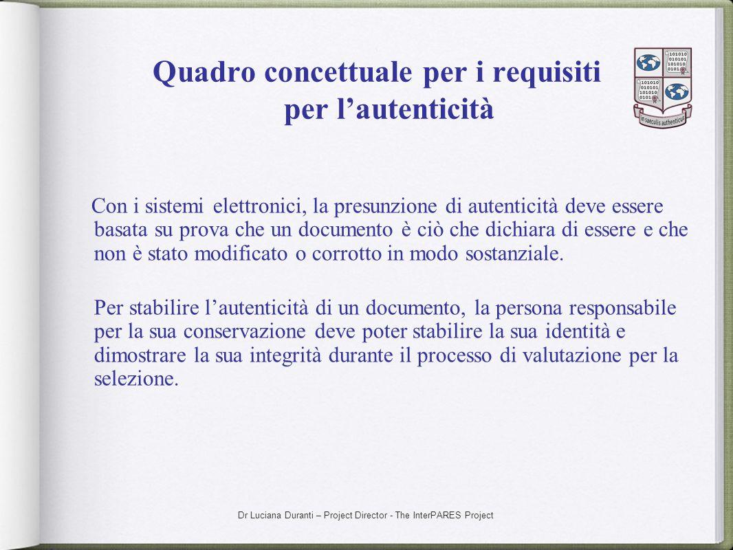 Dr Luciana Duranti – Project Director - The InterPARES Project Quadro concettuale per i requisiti per lautenticità Con i sistemi elettronici, la presu