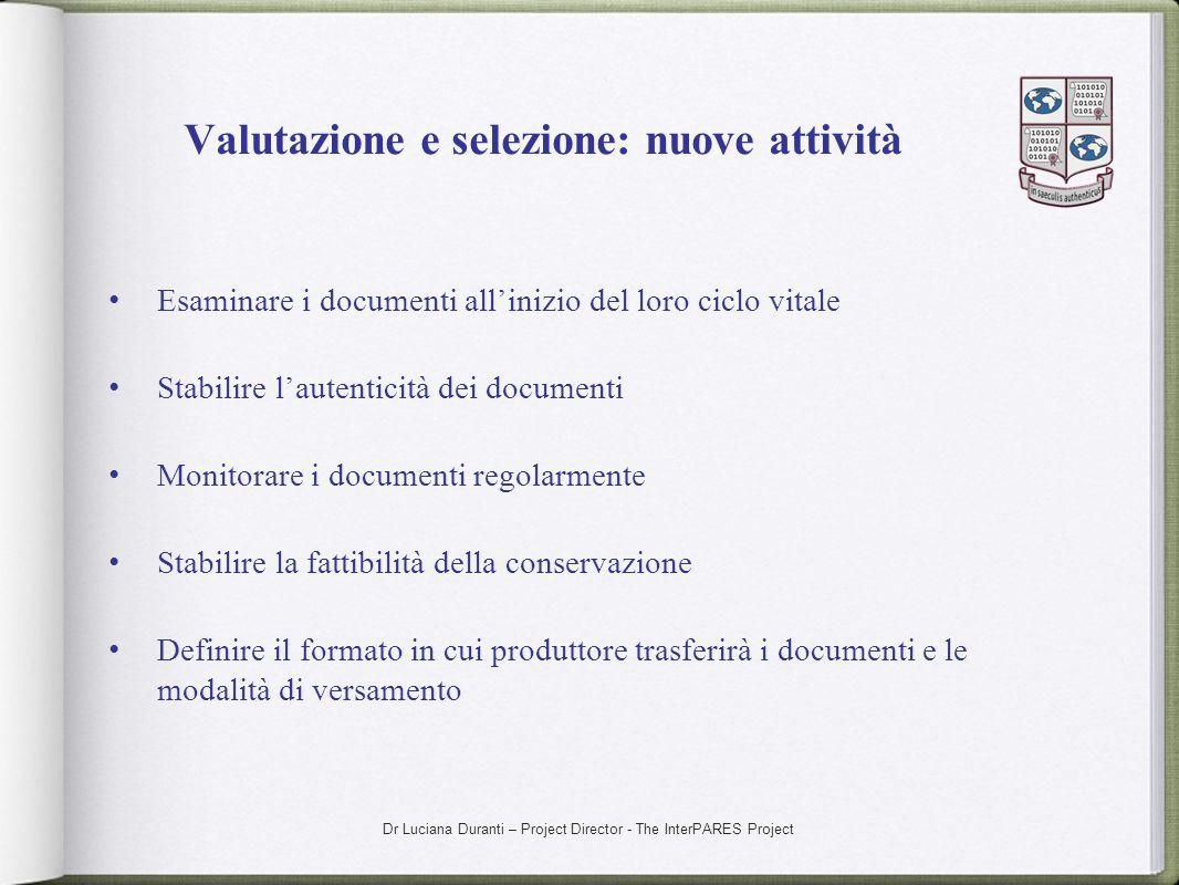 Dr Luciana Duranti – Project Director - The InterPARES Project Valutazione e selezione: nuove attività Esaminare i documenti allinizio del loro ciclo