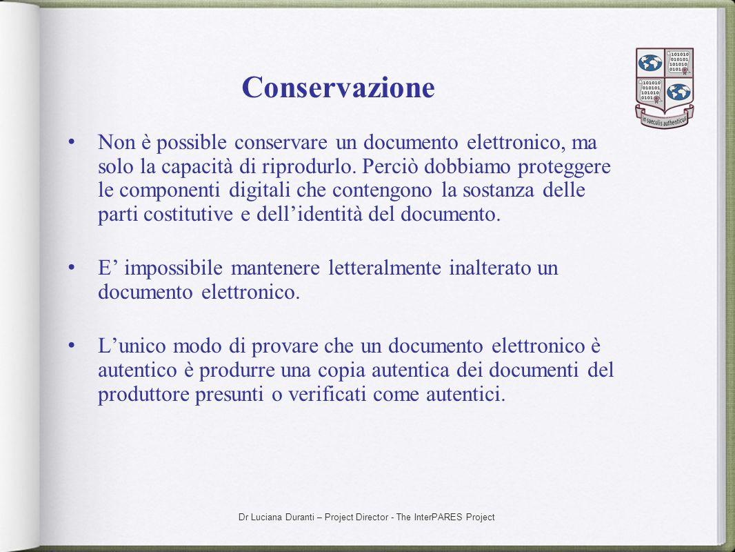 Dr Luciana Duranti – Project Director - The InterPARES Project Conservazione Non è possible conservare un documento elettronico, ma solo la capacità d