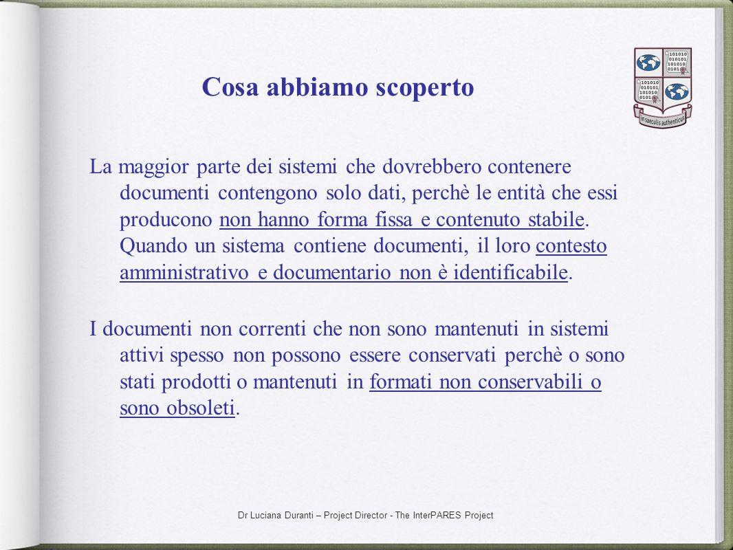 Dr Luciana Duranti – Project Director - The InterPARES Project Cosa abbiamo scoperto La maggior parte dei sistemi che dovrebbero contenere documenti c
