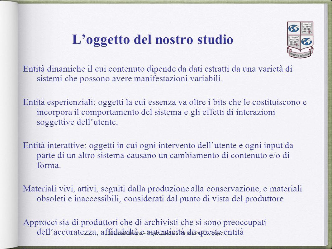 Dr Luciana Duranti – Project Director - The InterPARES Project Loggetto del nostro studio Entità dinamiche il cui contenuto dipende da dati estratti d
