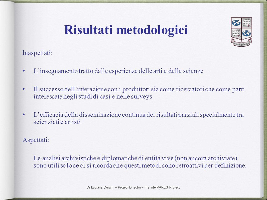Dr Luciana Duranti – Project Director - The InterPARES Project Risultati metodologici lnaspettati: Linsegnamento tratto dalle esperienze delle arti e