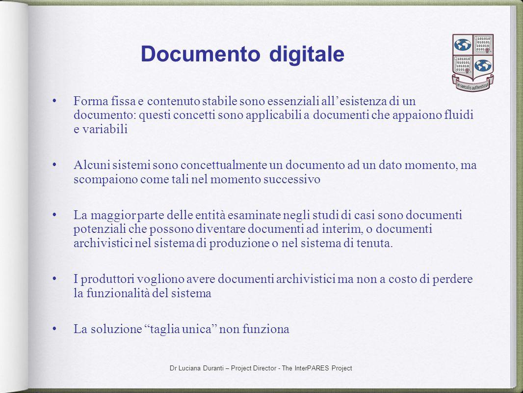 Dr Luciana Duranti – Project Director - The InterPARES Project Documento digitale Forma fissa e contenuto stabile sono essenziali allesistenza di un d