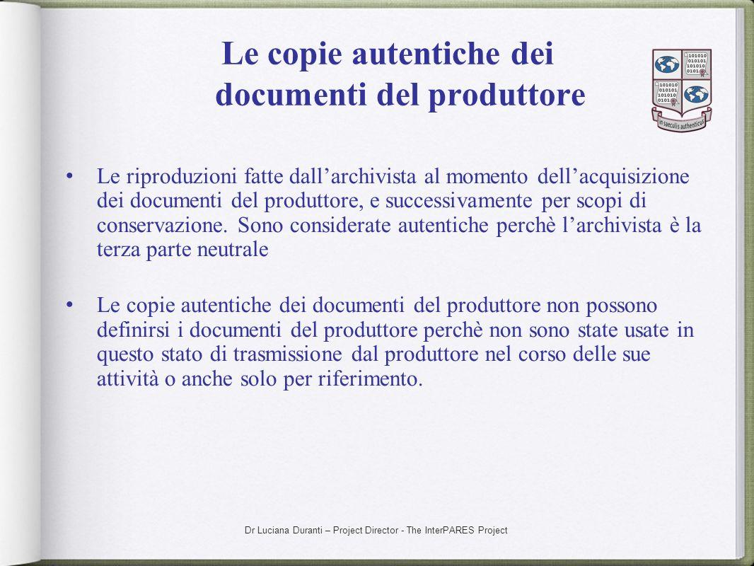 Dr Luciana Duranti – Project Director - The InterPARES Project Le copie autentiche dei documenti del produttore Le riproduzioni fatte dallarchivista a