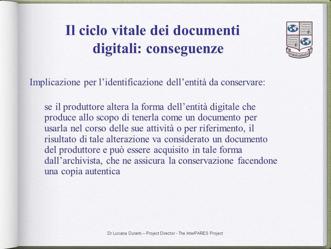 Dr Luciana Duranti – Project Director - The InterPARES Project Il ciclo vitale dei documenti digitali: conseguenze Implicazione per lidentificazione d