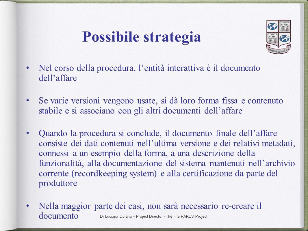 Dr Luciana Duranti – Project Director - The InterPARES Project Possibile strategia Nel corso della procedura, lentità interattiva è il documento della
