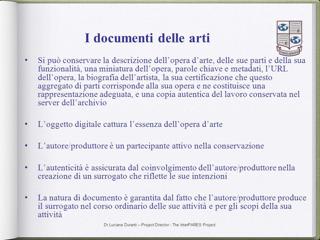 Dr Luciana Duranti – Project Director - The InterPARES Project I documenti delle arti Si può conservare la descrizione dellopera darte, delle sue part