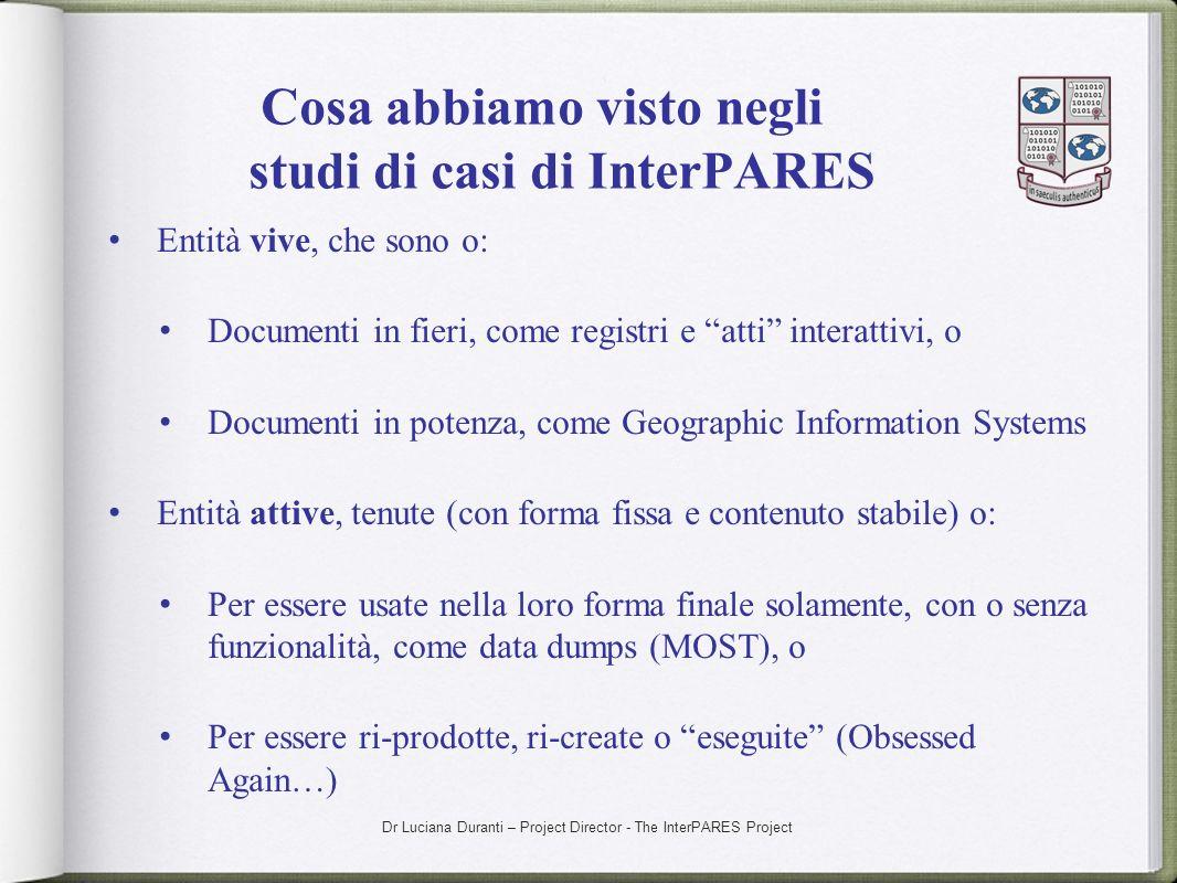 Dr Luciana Duranti – Project Director - The InterPARES Project Cosa abbiamo visto negli studi di casi di InterPARES Entità vive, che sono o: Documenti