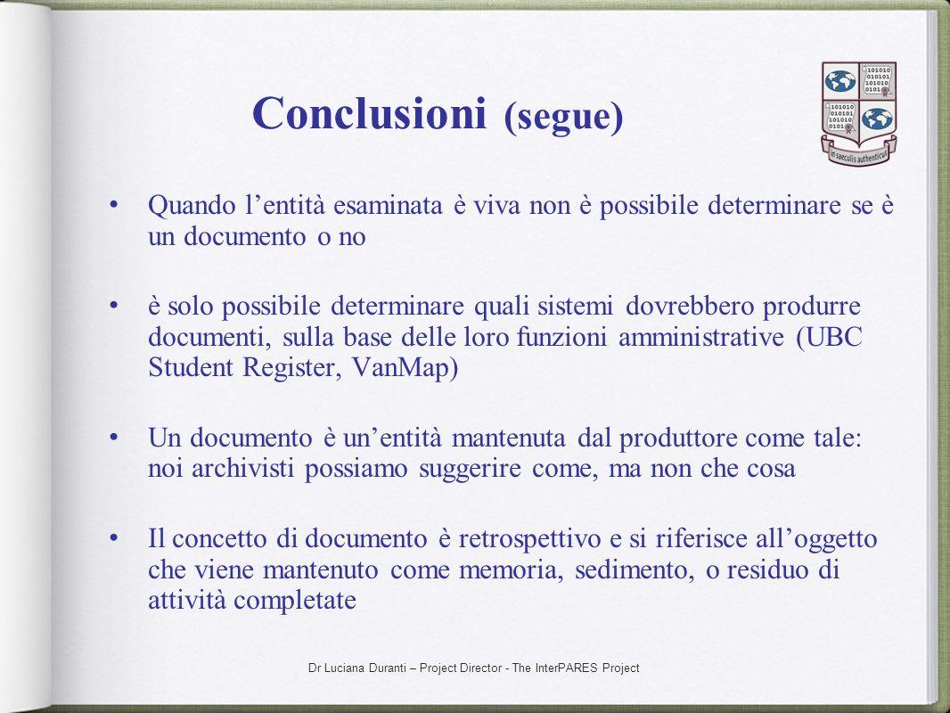 Dr Luciana Duranti – Project Director - The InterPARES Project Conclusioni (segue) Quando lentità esaminata è viva non è possibile determinare se è un