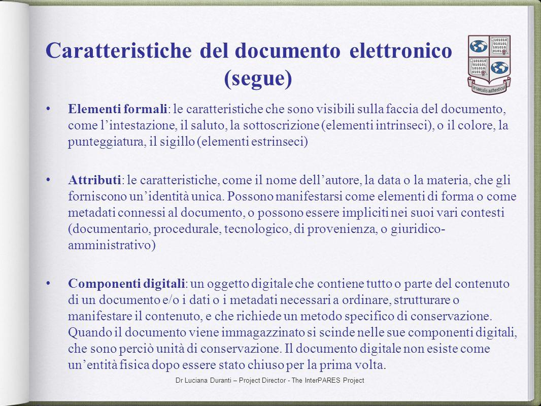 Dr Luciana Duranti – Project Director - The InterPARES Project Caratteristiche del documento elettronico (segue) Elementi formali: le caratteristiche