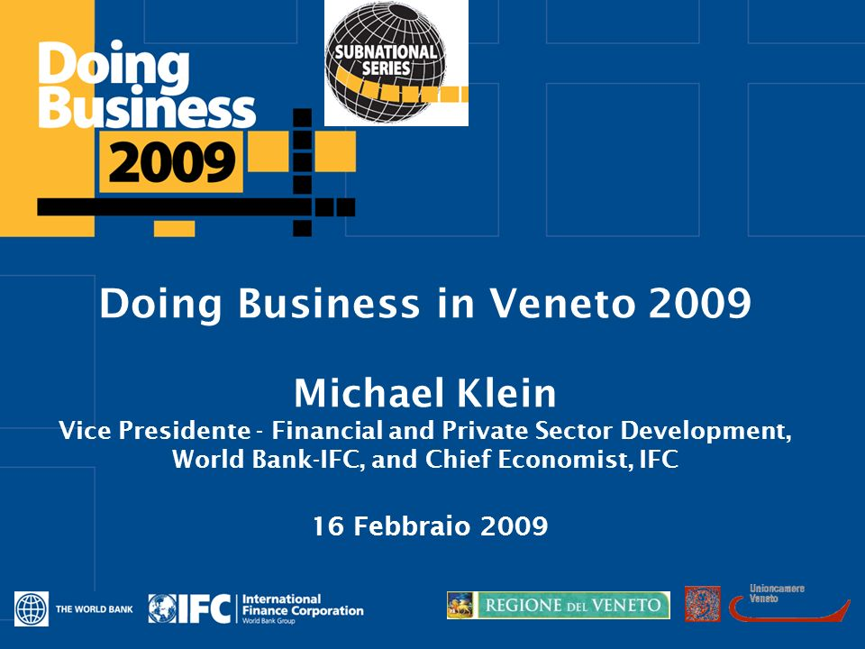 Click to edit Master title style Doing Business in Veneto 2009 Michael Klein Vice Presidente - Financial and Private Sector Development, World Bank-IFC, and Chief Economist, IFC 16 Febbraio 2009