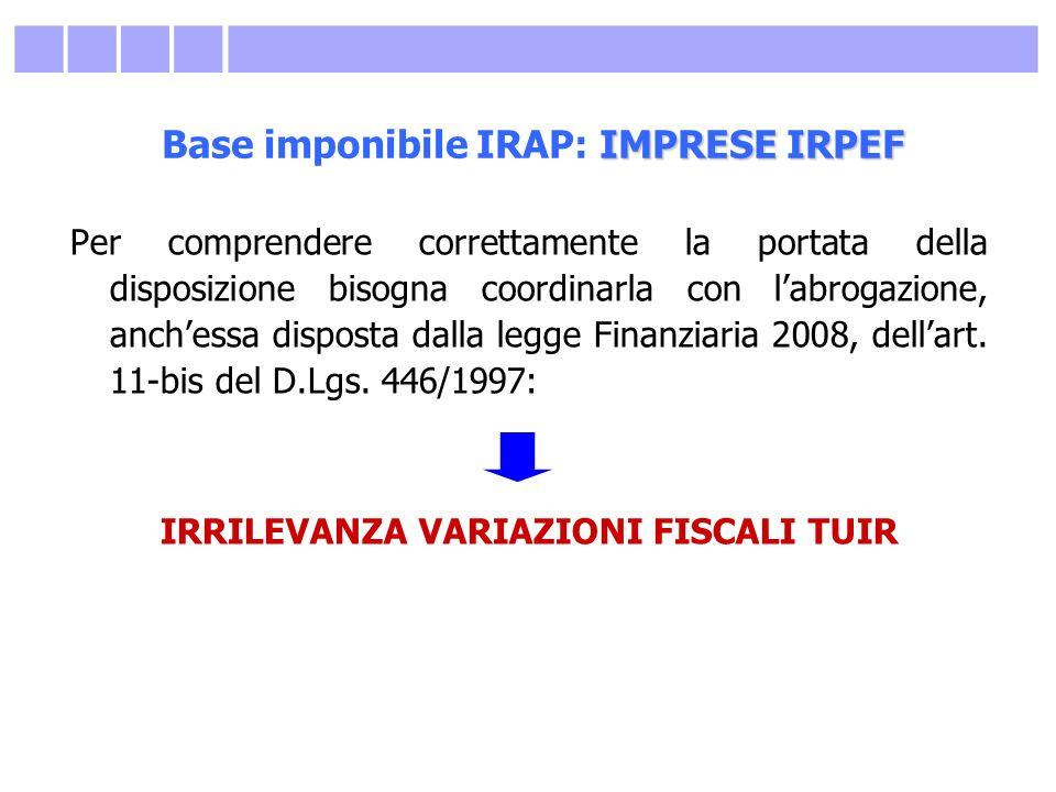 IMPRESE IRPEF Base imponibile IRAP: IMPRESE IRPEF Per comprendere correttamente la portata della disposizione bisogna coordinarla con labrogazione, an
