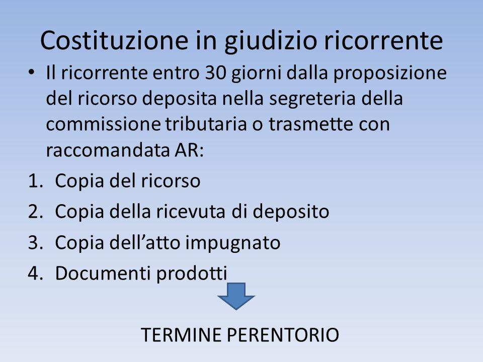 Costituzione in giudizio ricorrente Il ricorrente entro 30 giorni dalla proposizione del ricorso deposita nella segreteria della commissione tributari