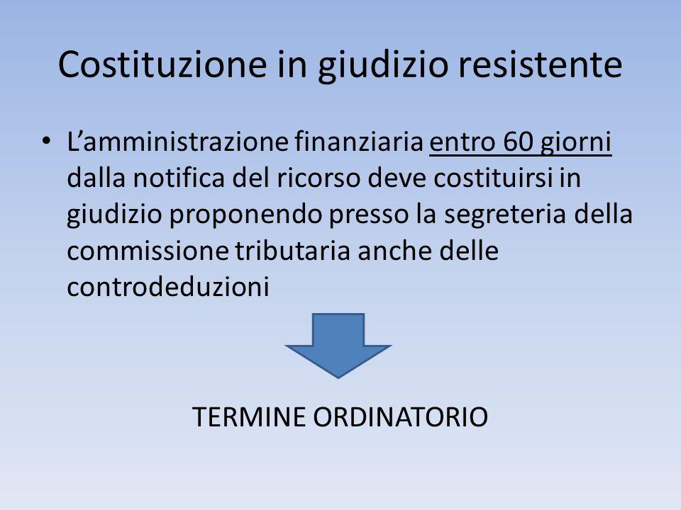 Costituzione in giudizio resistente Lamministrazione finanziaria entro 60 giorni dalla notifica del ricorso deve costituirsi in giudizio proponendo pr