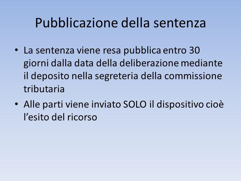 Pubblicazione della sentenza La sentenza viene resa pubblica entro 30 giorni dalla data della deliberazione mediante il deposito nella segreteria dell