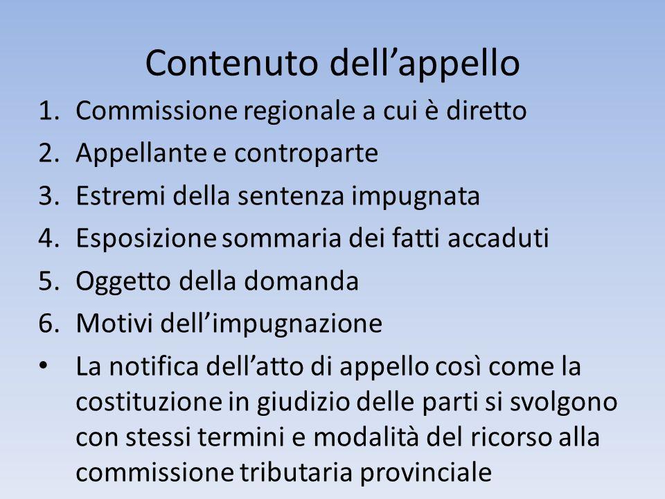Contenuto dellappello 1.Commissione regionale a cui è diretto 2.Appellante e controparte 3.Estremi della sentenza impugnata 4.Esposizione sommaria dei
