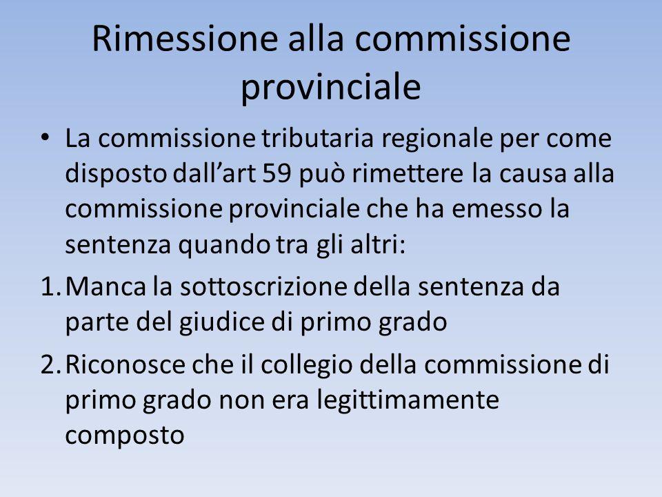 Rimessione alla commissione provinciale La commissione tributaria regionale per come disposto dallart 59 può rimettere la causa alla commissione provi