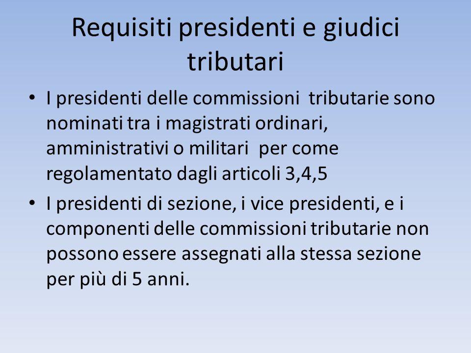 Requisiti presidenti e giudici tributari I presidenti delle commissioni tributarie sono nominati tra i magistrati ordinari, amministrativi o militari