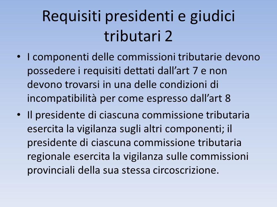 Requisiti presidenti e giudici tributari 2 I componenti delle commissioni tributarie devono possedere i requisiti dettati dallart 7 e non devono trova