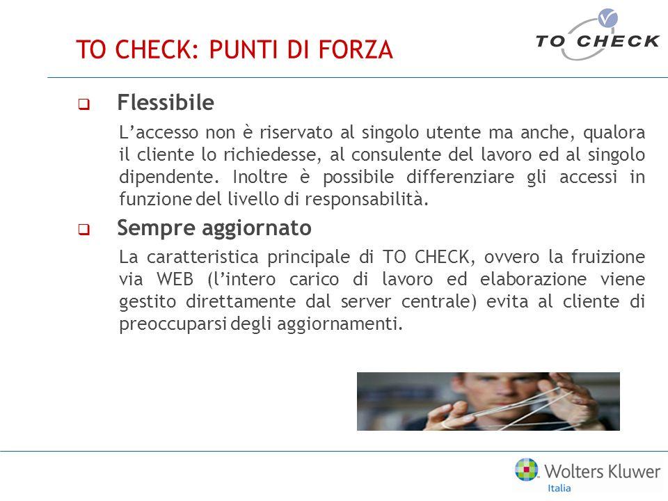 TO CHECK uninterfaccia completamente versatile Una serie di funzioni permette unagevole migrazione dei dati presenti in altre installazioni verso TO CHECK.