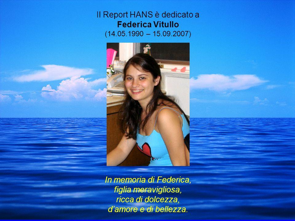 Il Report HANS è dedicato a Federica Vitullo (14.05.1990 – 15.09.2007) In memoria di Federica, figlia meravigliosa, ricca di dolcezza, damore e di bel