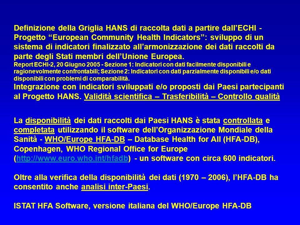 La disponibilità dei dati raccolti dai Paesi HANS è stata controllata e completata utilizzando il software dellOrganizzazione Mondiale della Sanità -
