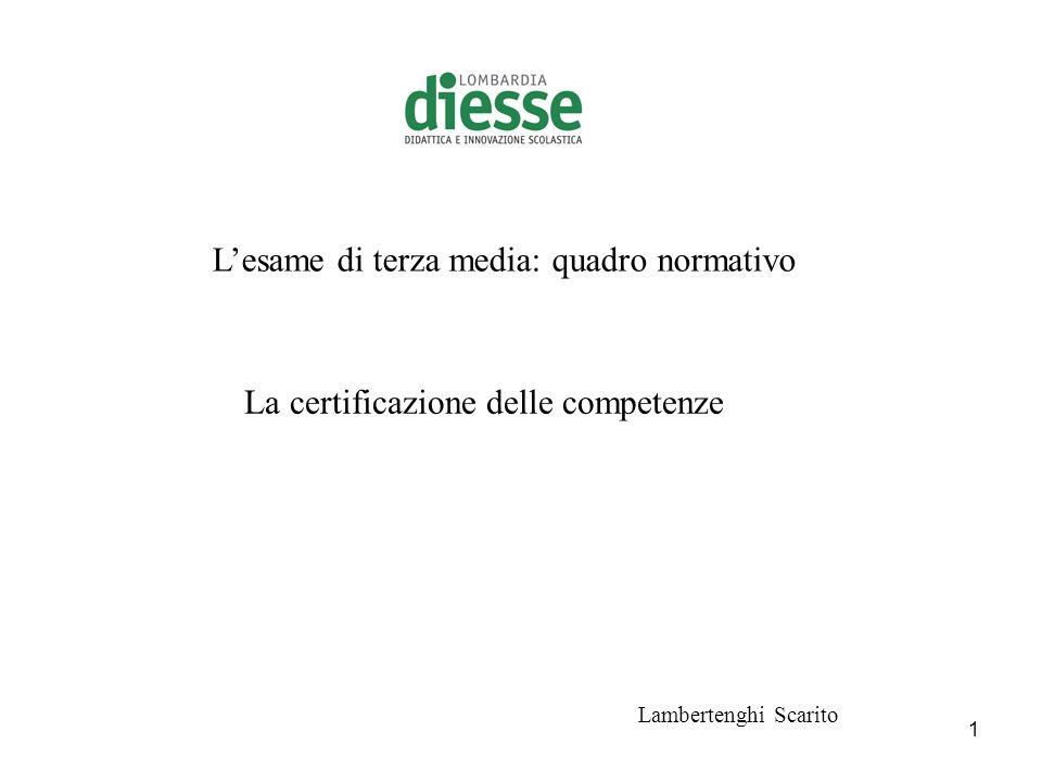 1 Lesame di terza media: quadro normativo Lambertenghi Scarito La certificazione delle competenze