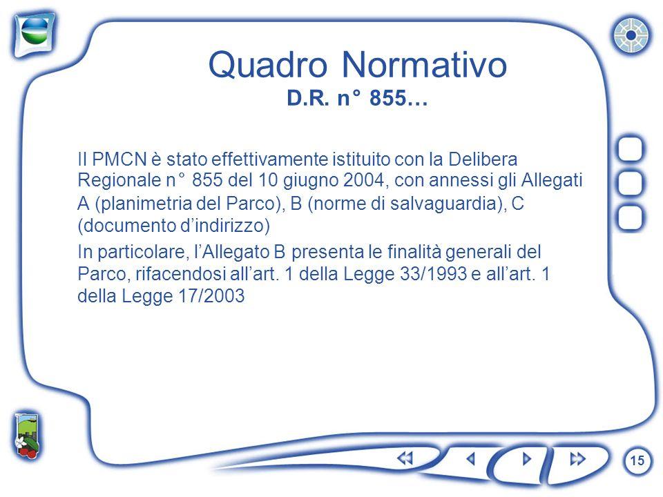 15 Quadro Normativo D.R. n° 855… Il PMCN è stato effettivamente istituito con la Delibera Regionale n° 855 del 10 giugno 2004, con annessi gli Allegat