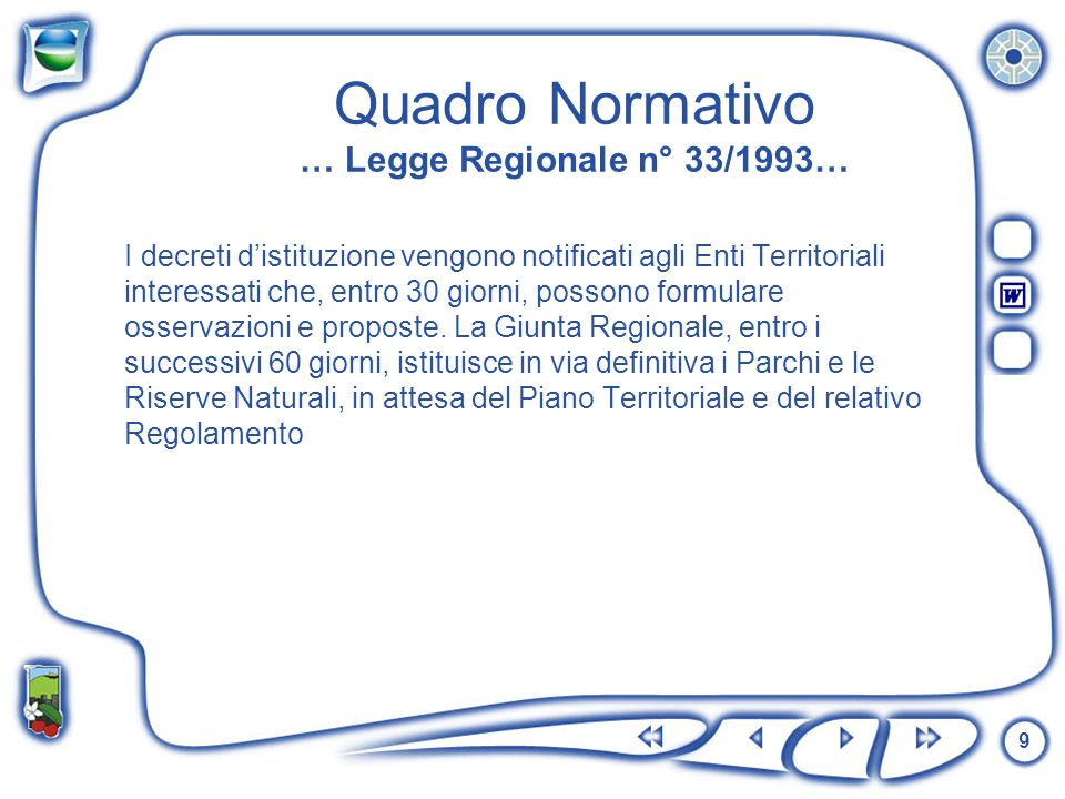 9 Quadro Normativo … Legge Regionale n° 33/1993… I decreti distituzione vengono notificati agli Enti Territoriali interessati che, entro 30 giorni, po