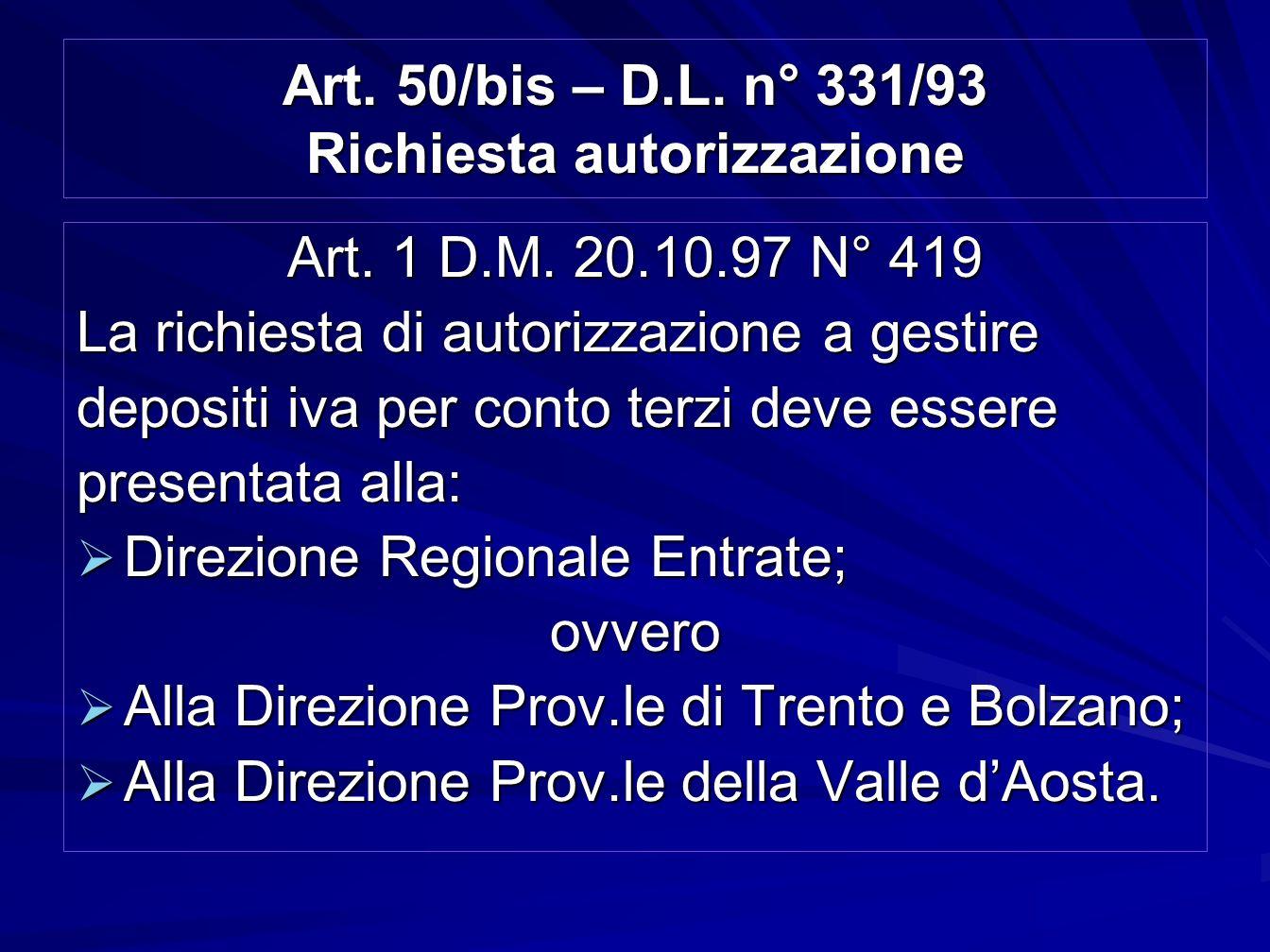 Art. 50/bis – D.L. n° 331/93 Richiesta autorizzazione Art. 1 D.M. 20.10.97 N° 419 La richiesta di autorizzazione a gestire depositi iva per conto terz
