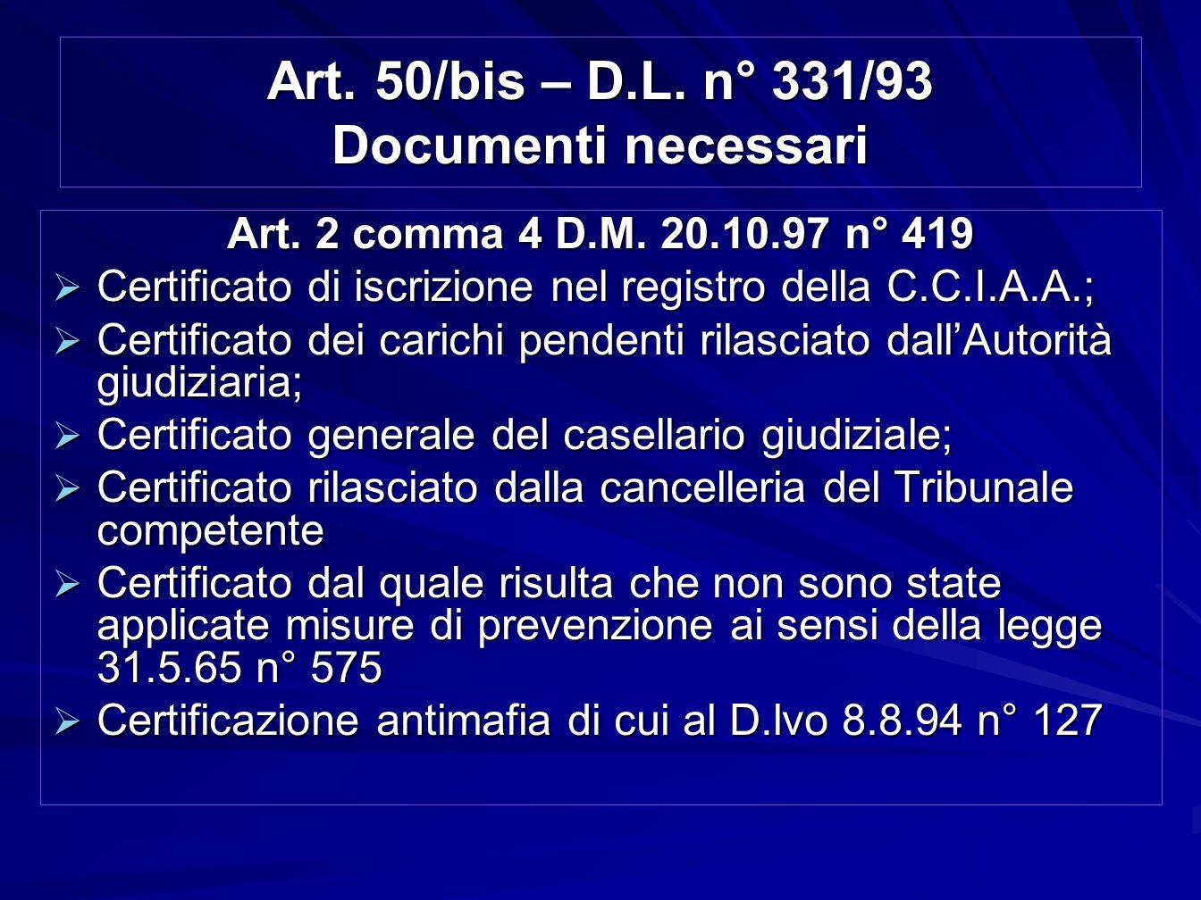 Art. 50/bis – D.L. n° 331/93 Documenti necessari Art. 2 comma 4 D.M. 20.10.97 n° 419 Certificato di iscrizione nel registro della C.C.I.A.A.; Certific