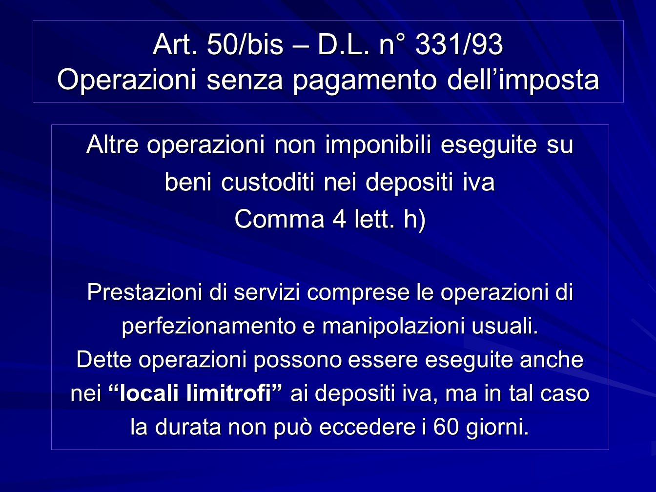 Art. 50/bis – D.L. n° 331/93 Operazioni senza pagamento dellimposta Altre operazioni non imponibili eseguite su beni custoditi nei depositi iva Comma